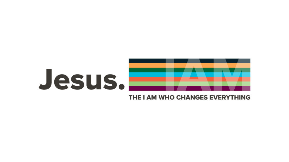 Jesus: The I AM who changes everything