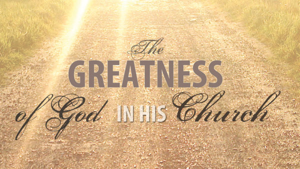 The Greatness of God in His Church