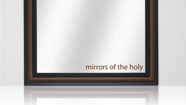 Mirrors of the Holy